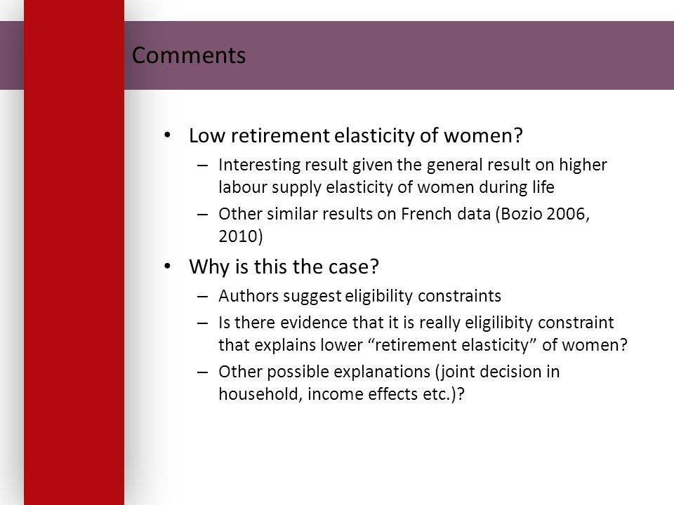 Comments Low retirement elasticity of women? – Interesting result given the general result on higher labour supply elasticity of women during life – O