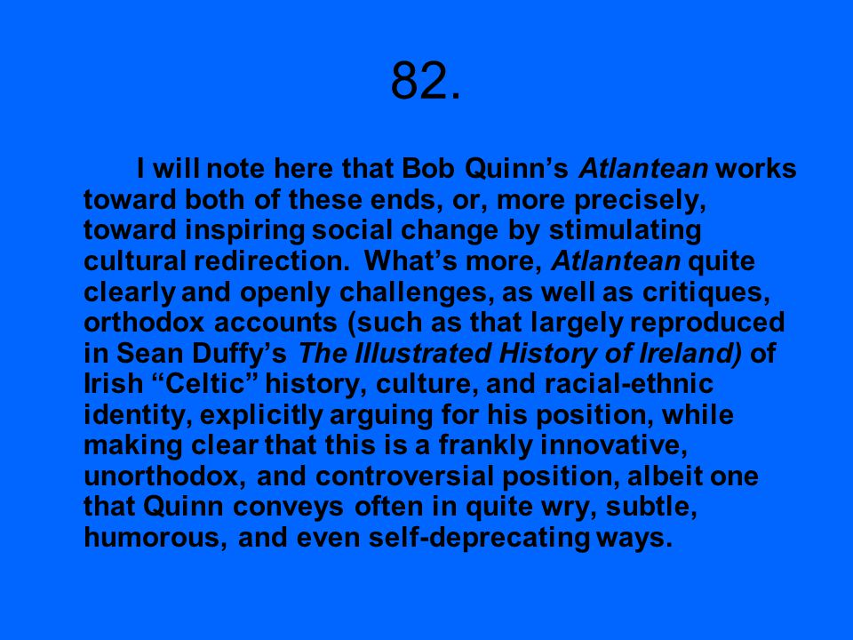 82. I will note here that Bob Quinns Atlantean works toward both of these ends, or, more precisely, toward inspiring social change by stimulating cult