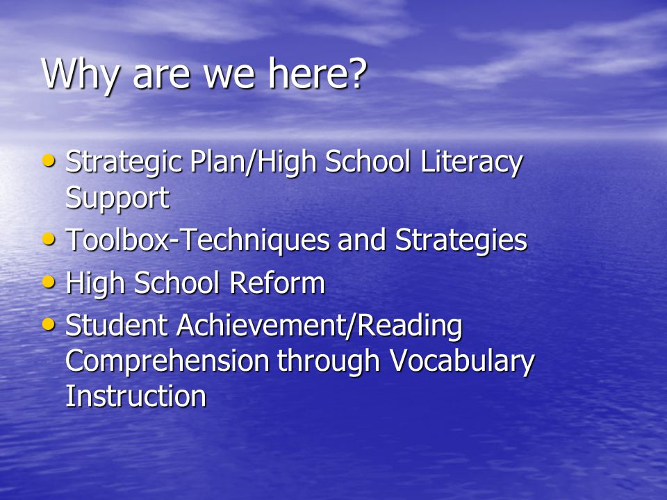 Why are we here? Strategic Plan/High School Literacy Support Strategic Plan/High School Literacy Support Toolbox-Techniques and Strategies Toolbox-Tec
