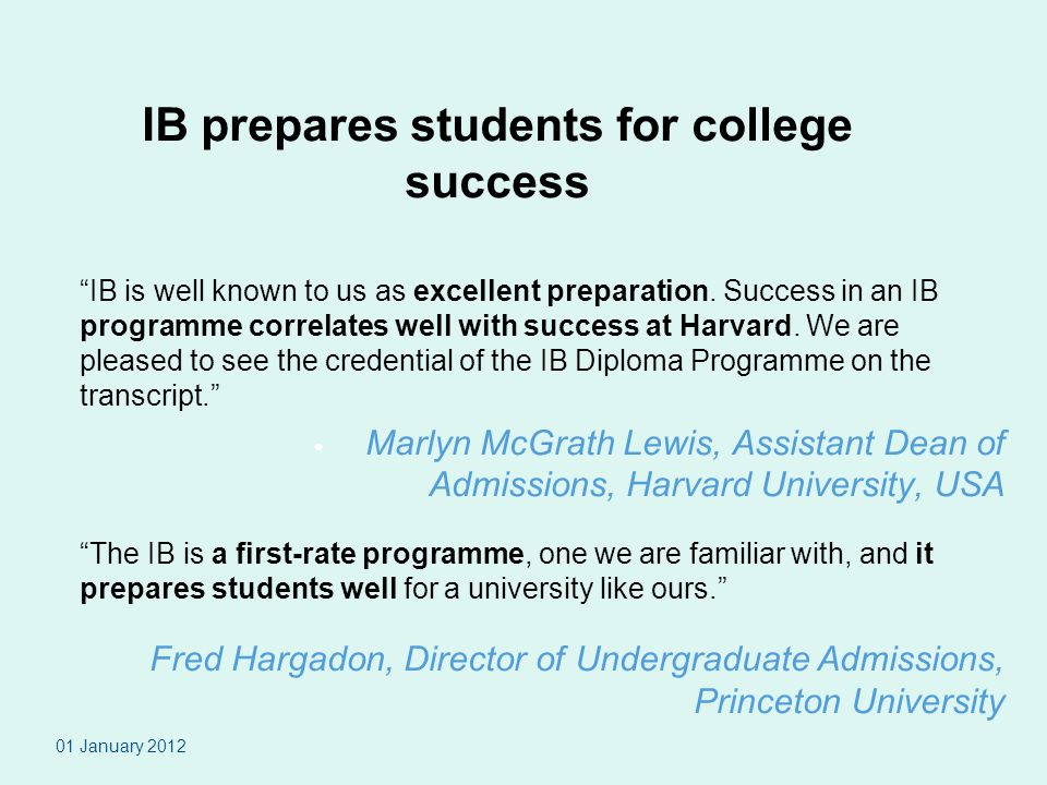 IB prepares students for college success IB is well known to us as excellent preparation.