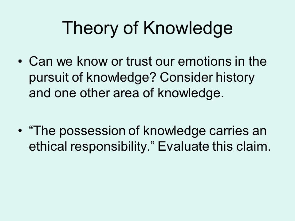 Theory of Knowledge Can we know or trust our emotions in the pursuit of knowledge.