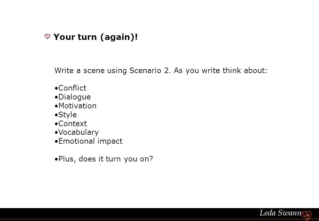 Your turn (again). Write a scene using Scenario 2.