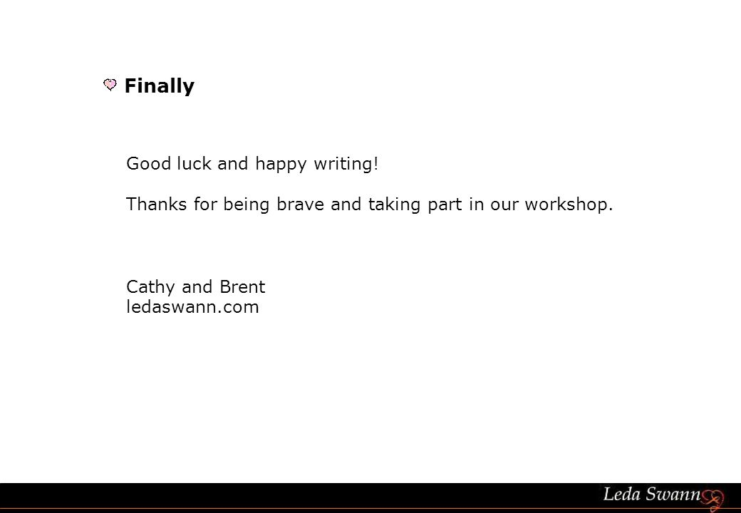 Finally Good luck and happy writing. Thanks for being brave and taking part in our workshop.