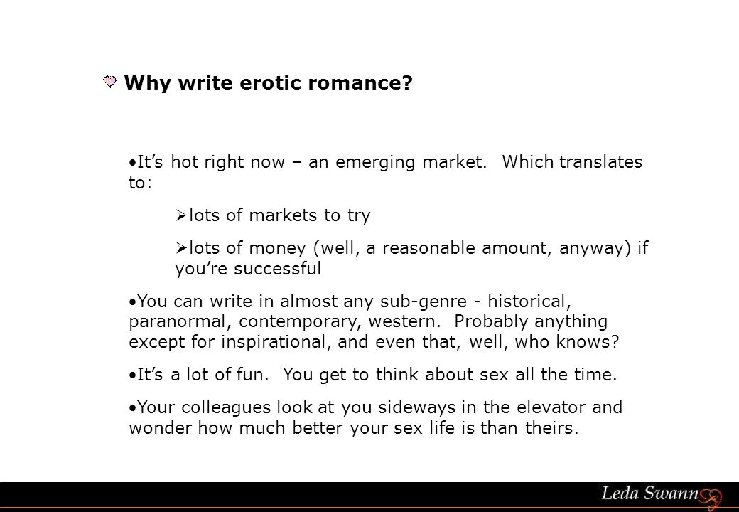 Why write erotic romance. Its hot right now – an emerging market.