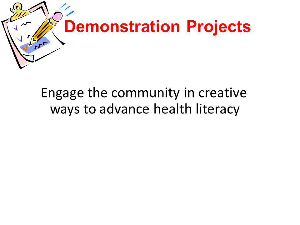Demonstration Projects Engage the community in creative ways to advance health literacy
