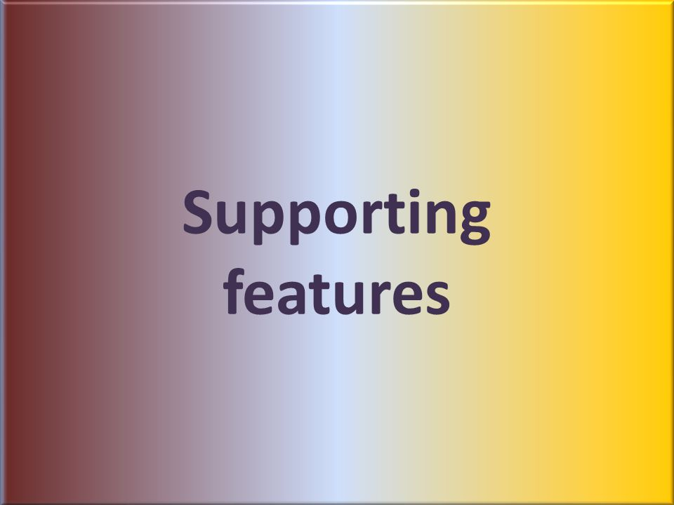Supporting features