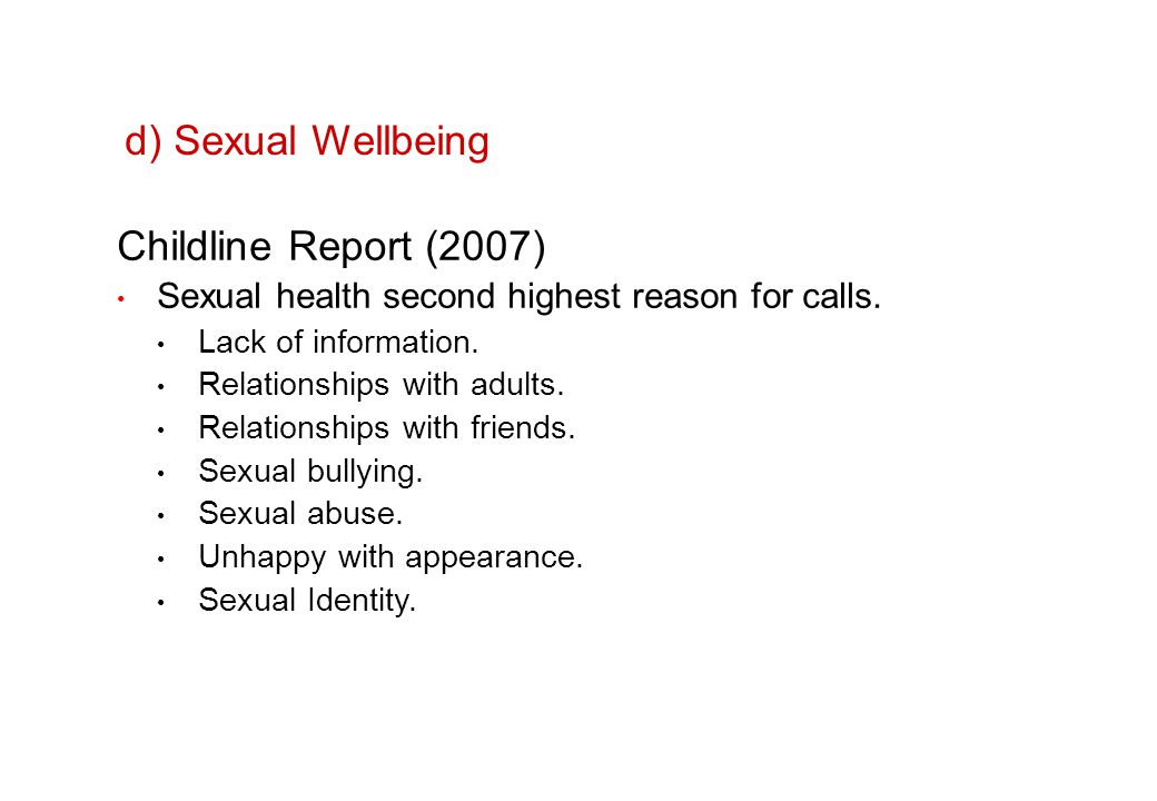 d) Sexual Wellbeing Childline Report (2007) Sexual health second highest reason for calls.