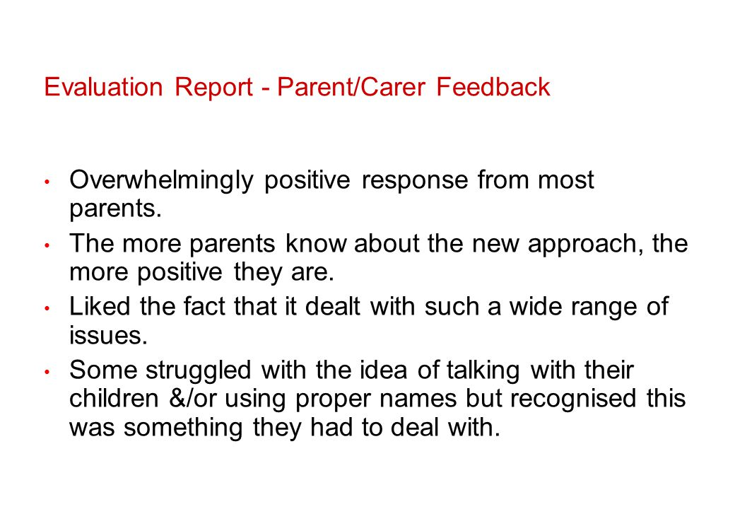 Evaluation Report - Parent/Carer Feedback Overwhelmingly positive response from most parents.
