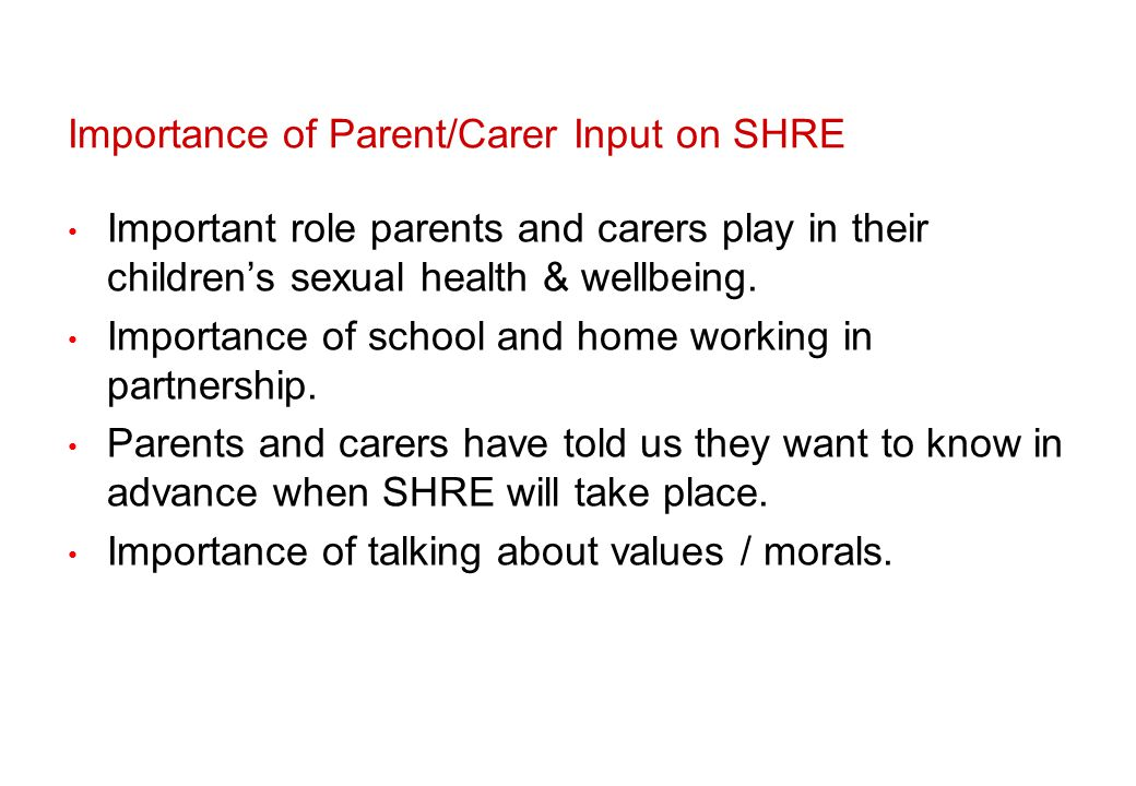 Importance of Parent/Carer Input on SHRE Important role parents and carers play in their childrens sexual health & wellbeing.