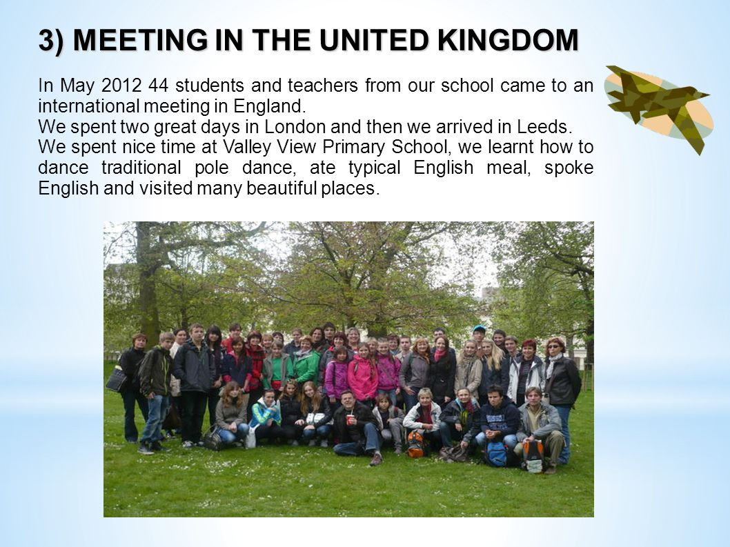 3) MEETING IN THE UNITED KINGDOM In May 2012 44 students and teachers from our school came to an international meeting in England.