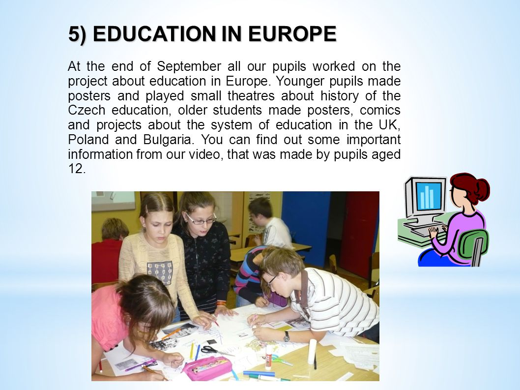 5) EDUCATION IN EUROPE At the end of September all our pupils worked on the project about education in Europe.