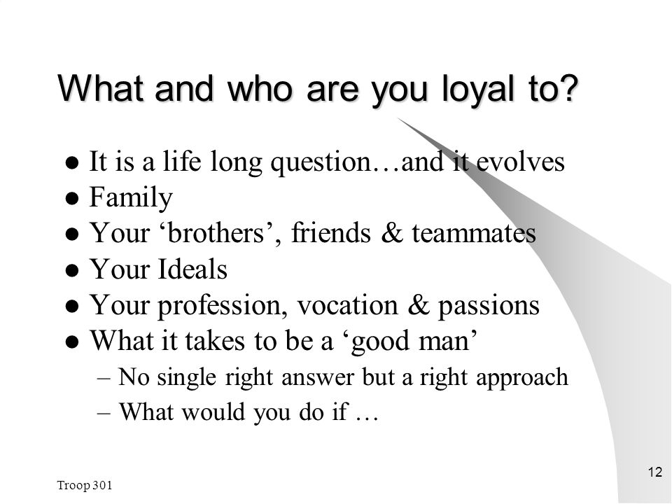 Troop 301 12 What and who are you loyal to.