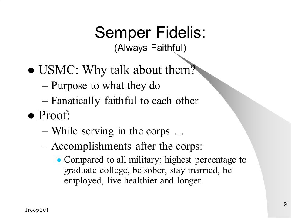 Troop 301 9 Semper Fidelis: (Always Faithful) USMC: Why talk about them.