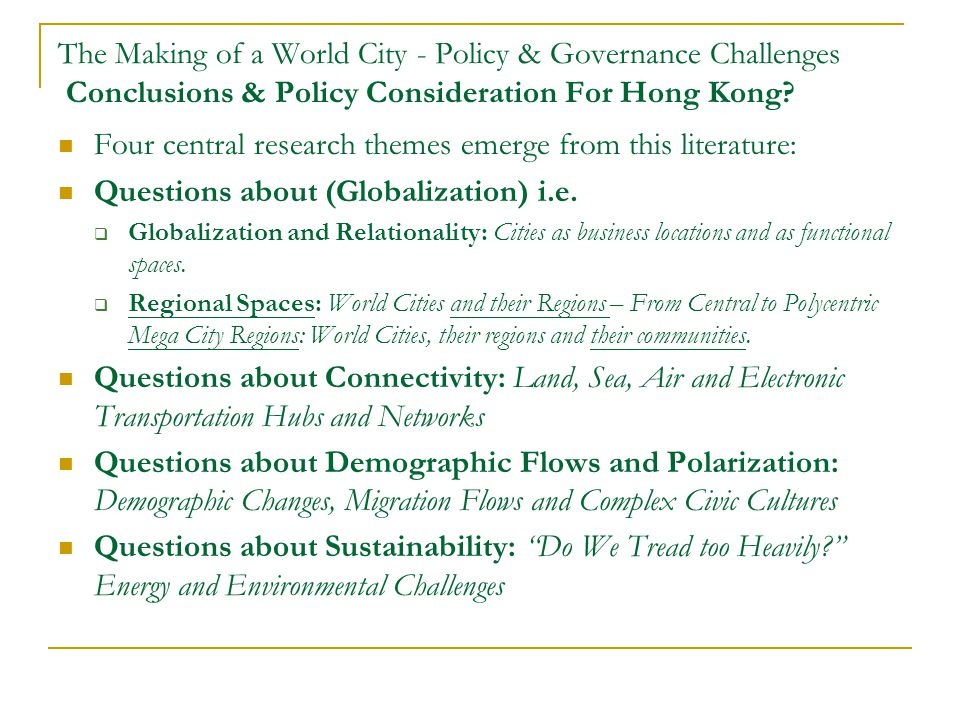 The Making of a World City - Policy & Governance Challenges Conclusions & Policy Consideration For Hong Kong.