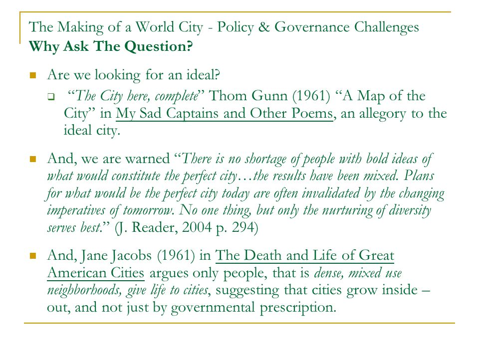 The Making of a World City - Policy & Governance Challenges Why Ask The Question.