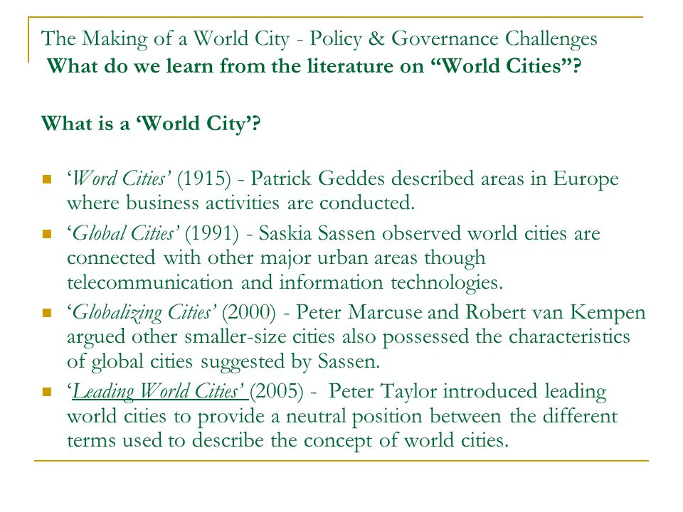 The Making of a World City - Policy & Governance Challenges What do we learn from the literature on World Cities.