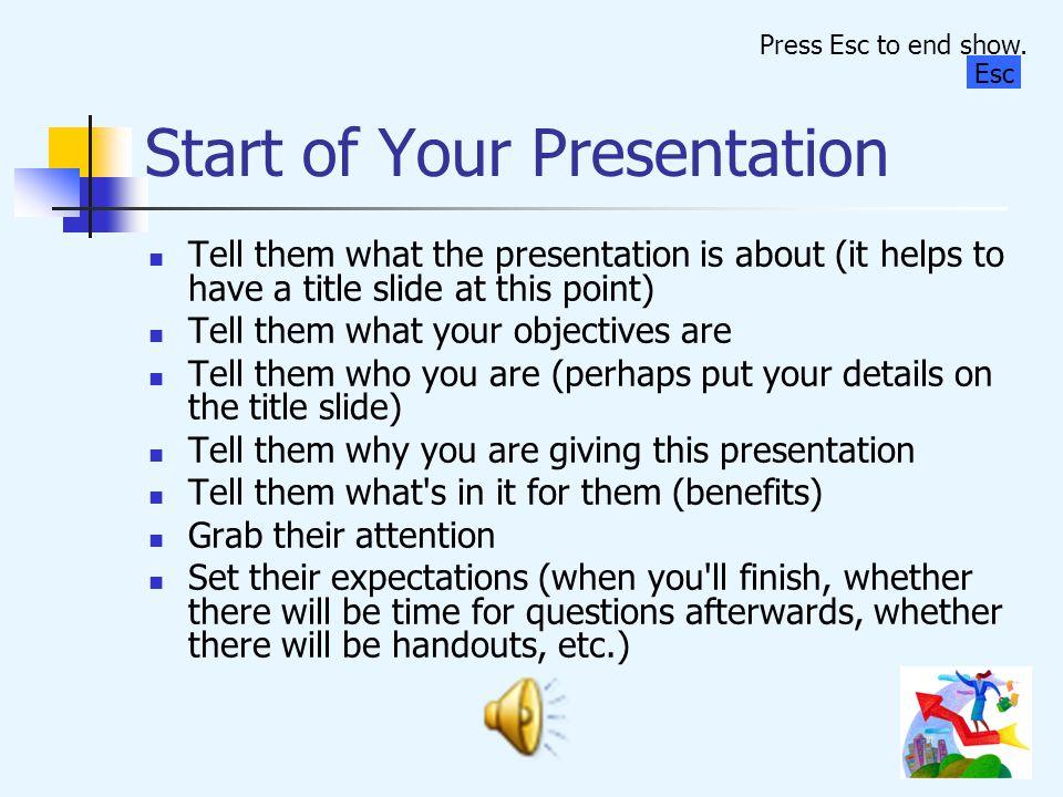 Presentation Structure Start Middle End Press Esc to end show. Esc
