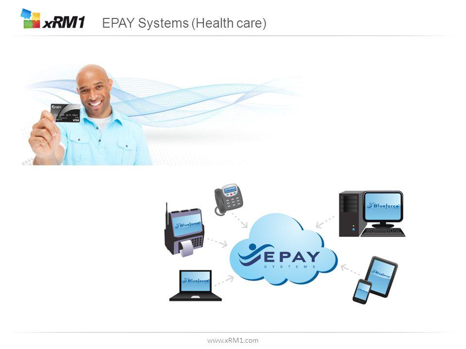 www.xRM1.com EPAY Systems (Health care)