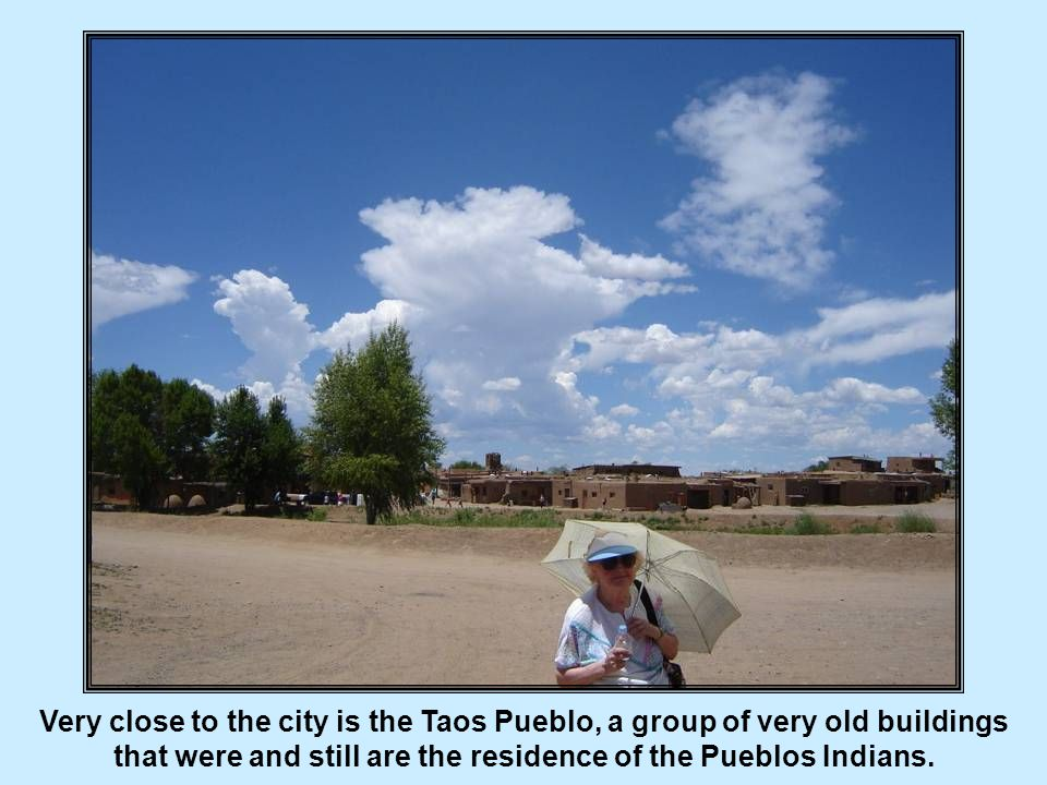 Taos is a very small community with about 5000 inhabitants.