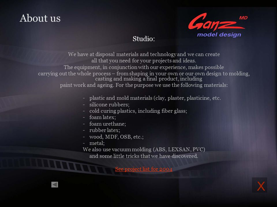 About us Ganz Model Design is a small company with an own studio and a permanent team of modelists, artists and engineers who love their work. We have