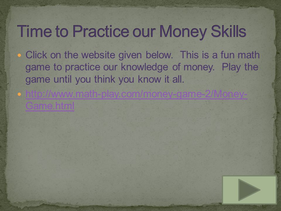 Click on the website given below. This is a fun math game to practice our knowledge of money.