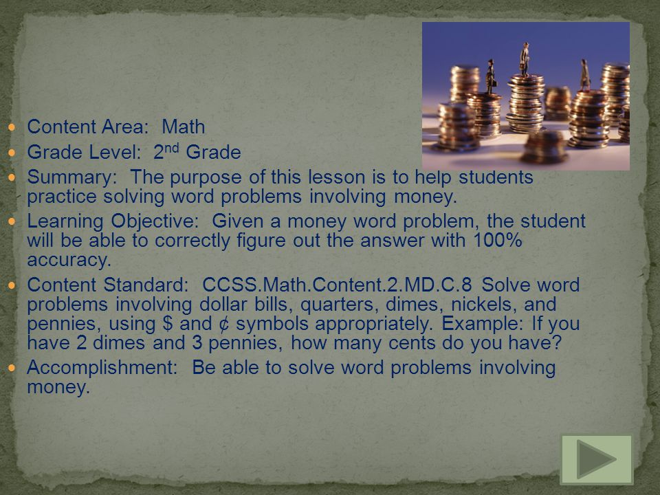 Content Area: Math Grade Level: 2 nd Grade Summary: The purpose of this lesson is to help students practice solving word problems involving money.