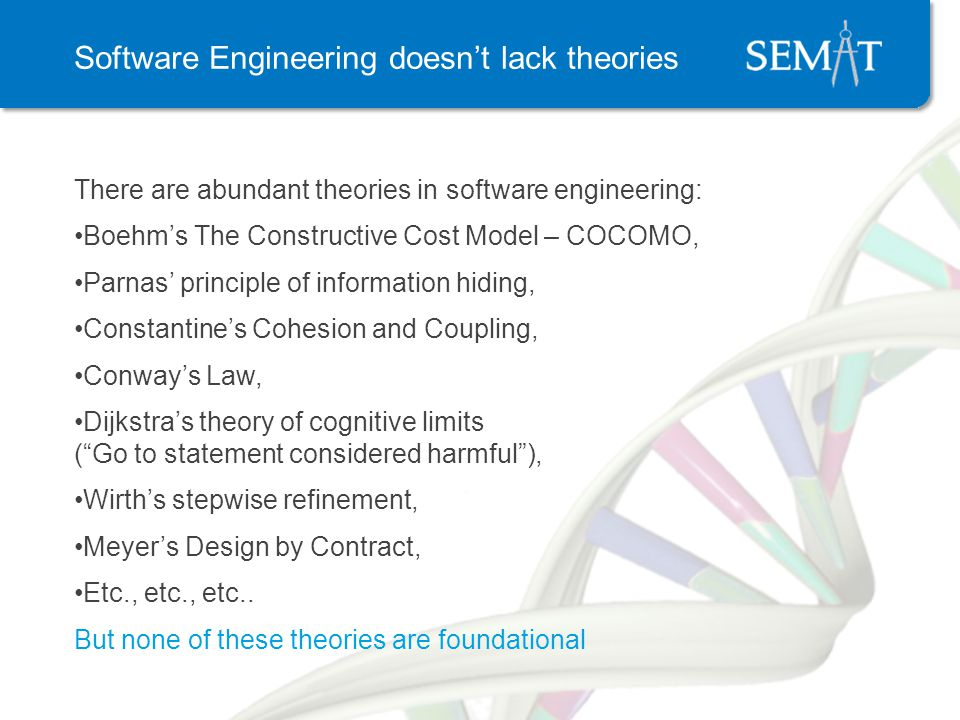 Software Engineering doesnt lack theories There are abundant theories in software engineering: Boehms The Constructive Cost Model – COCOMO, Parnas pri