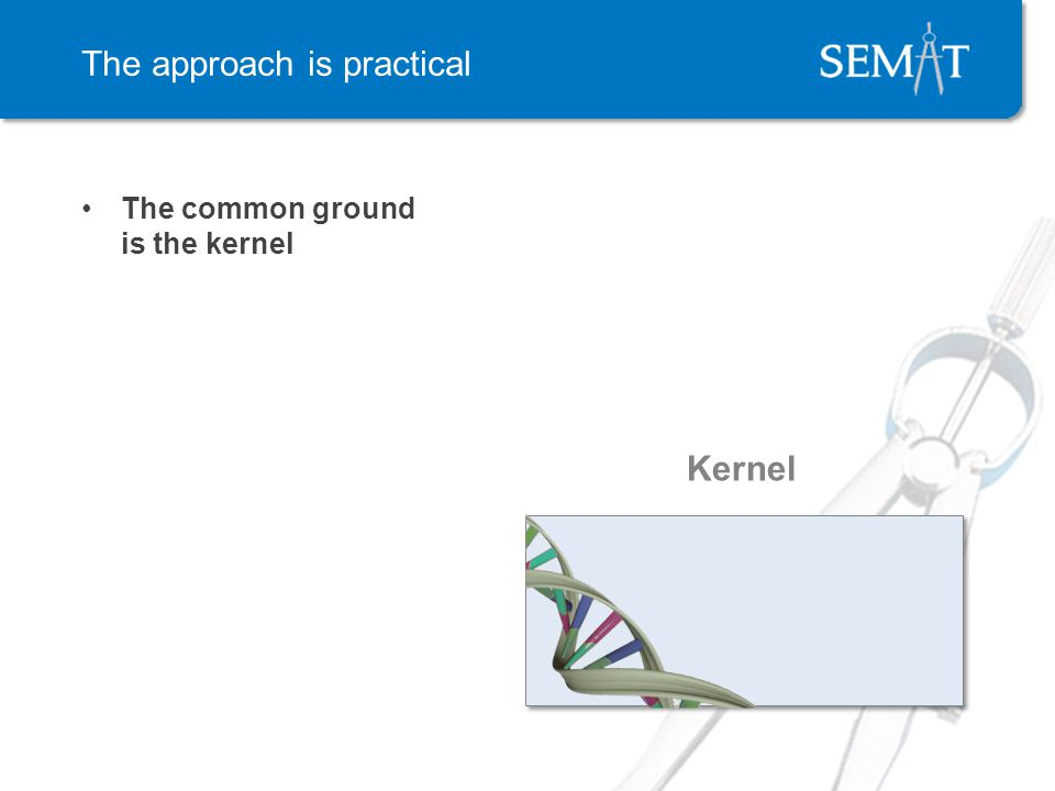 The approach is practical The common ground is the kernel Kernel
