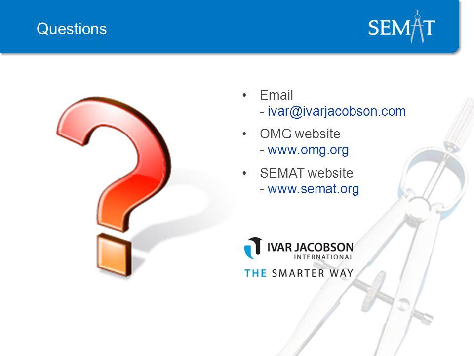 Questions Email - ivar@ivarjacobson.com OMG website - www.omg.org SEMAT website - www.semat.org