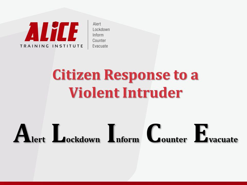 Citizen Response to a Violent Intruder A lert L ockdown I nform C ounter E vacuate