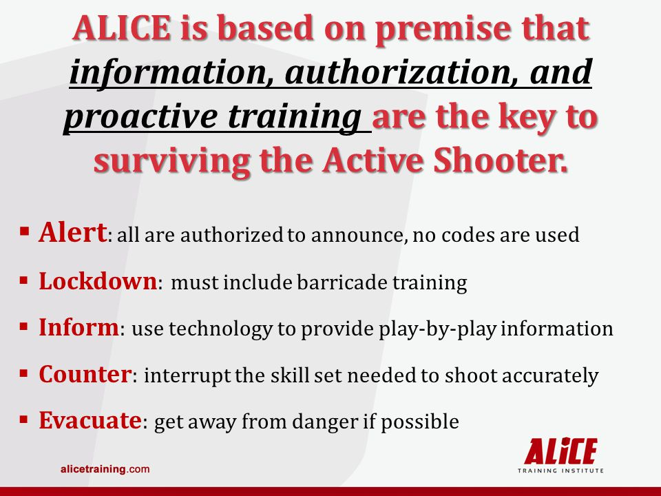ALICE is based on premise that are the key to surviving the Active Shooter.