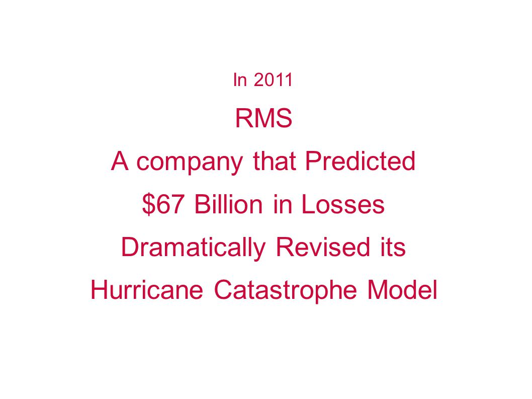In 2011 RMS A company that Predicted $67 Billion in Losses Dramatically Revised its Hurricane Catastrophe Model