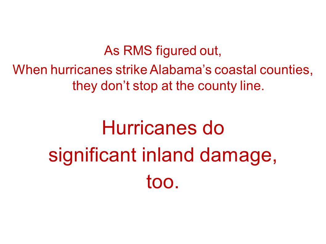 As RMS figured out, When hurricanes strike Alabamas coastal counties, they dont stop at the county line.