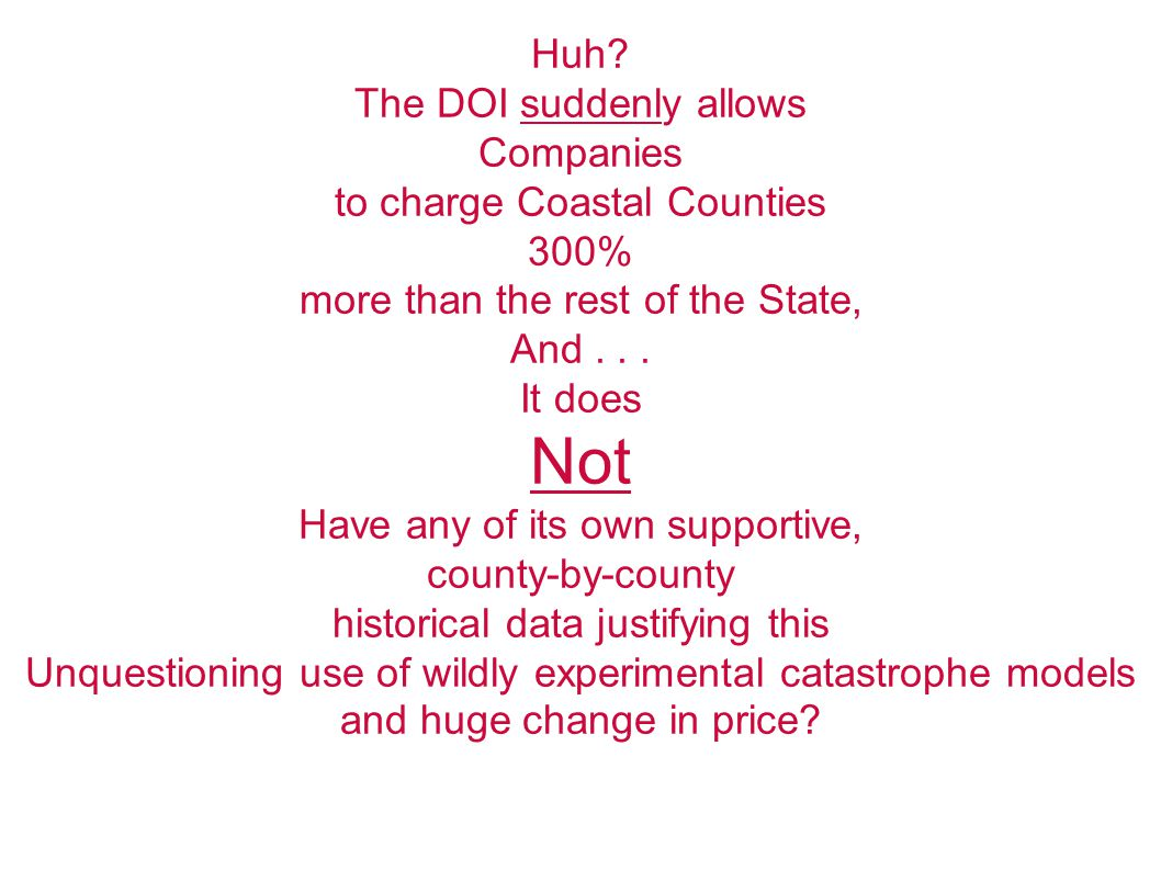 Huh? The DOI suddenly allows Companies to charge Coastal Counties 300% more than the rest of the State, And... It does Not Have any of its own support