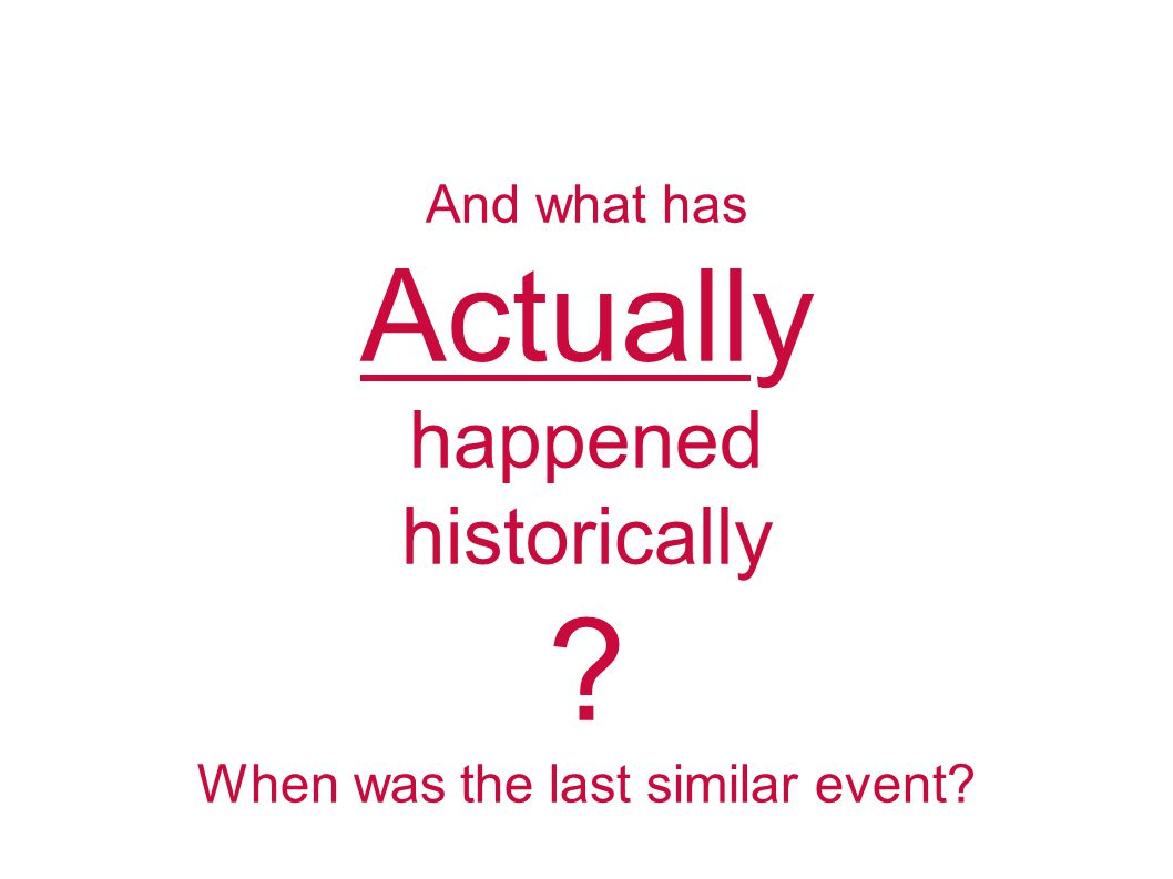 And what has Actually happened historically ? When was the last similar event?