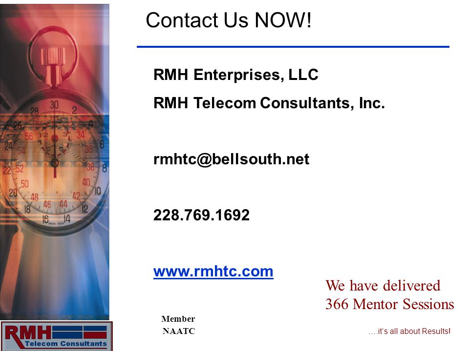 ….its all about Results! Contact Us NOW! RMH Enterprises, LLC RMH Telecom Consultants, Inc. rmhtc@bellsouth.net 228.769.1692 www.rmhtc.com We have del