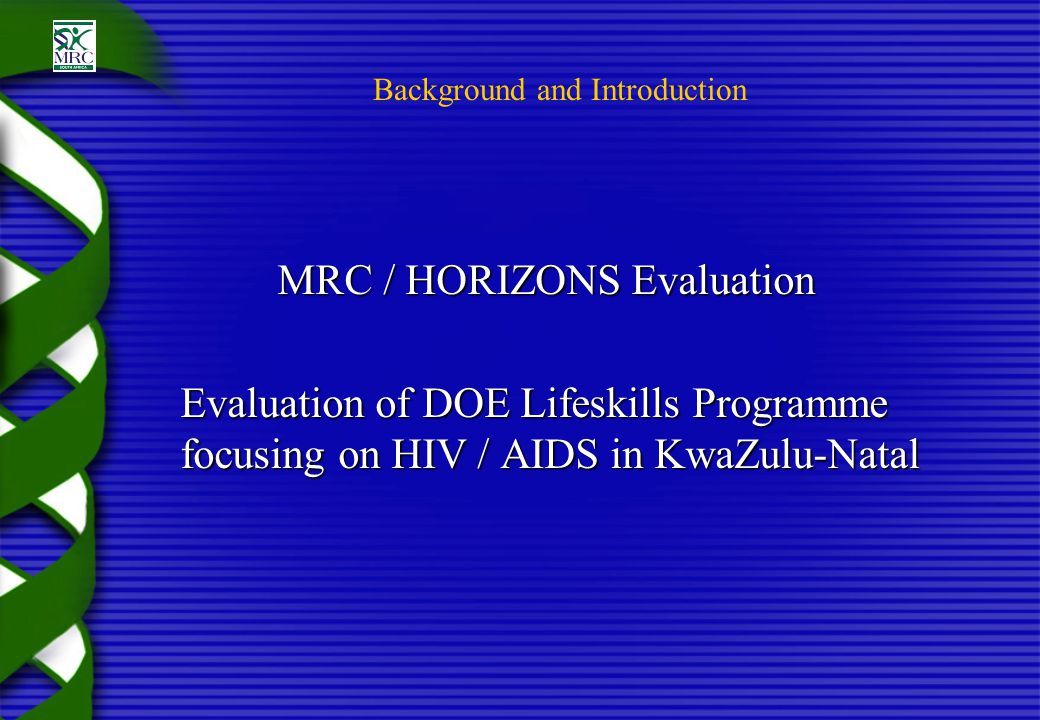 AIM Test whether learners that participate in a fact – based interactive curriculum will have: More knowledge about HIV risks, prevention and care practices More knowledge about HIV risks, prevention and care practices More positive attitudes towards safe practices and PLWA More positive attitudes towards safe practices and PLWA Higher prevalence of safe behaviours than comparable learners that did not participate in the programme Higher prevalence of safe behaviours than comparable learners that did not participate in the programme