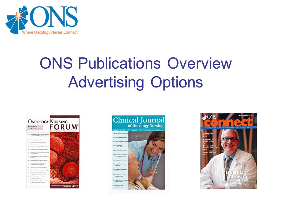 ONS Publications Quick Facts Official ONS publications reach more oncology nurses that any other association worldwide.