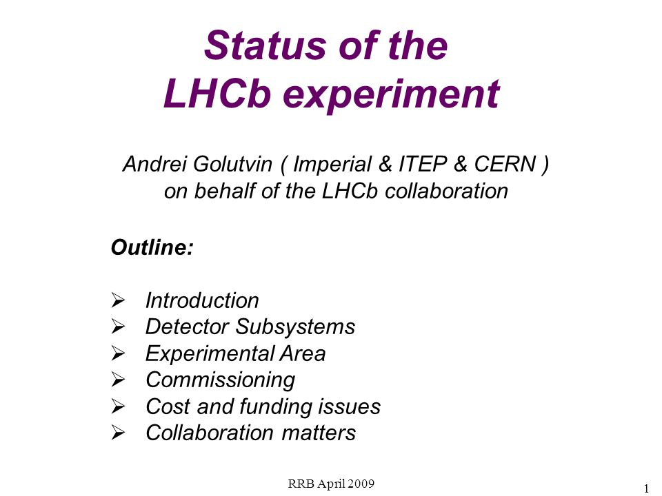 RRB April 2009 42 LHCb Collaboration today: In total: 702 members 15 countries 52 institutes