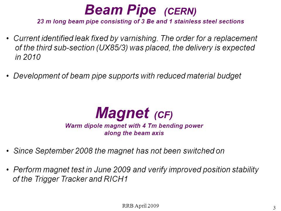 3 Beam Pipe (CERN) 23 m long beam pipe consisting of 3 Be and 1 stainless steel sections Current identified leak fixed by varnishing.