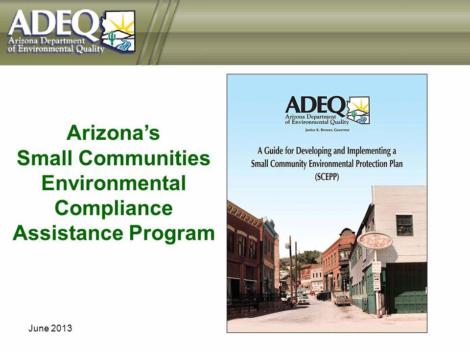 June 2013 Arizonas Small Communities Environmental Compliance Assistance Program