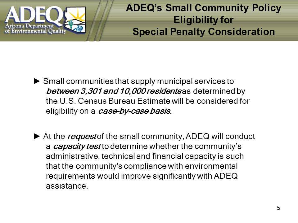 6 ADEQs Small Community Policy Eligibility for Special Penalty Consideration Special districts that supply municipal services to fewer than 10,000 residents will be considered on a case-by- case basis.