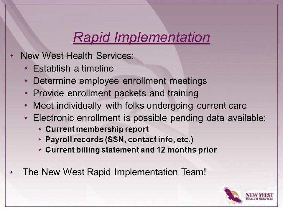Rapid Implementation New West Health Services: Establish a timeline Determine employee enrollment meetings Provide enrollment packets and training Mee