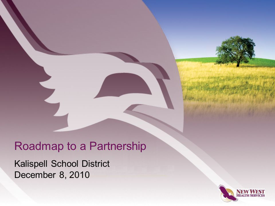 Roadmap to a Partnership Kalispell School District December 8, 2010