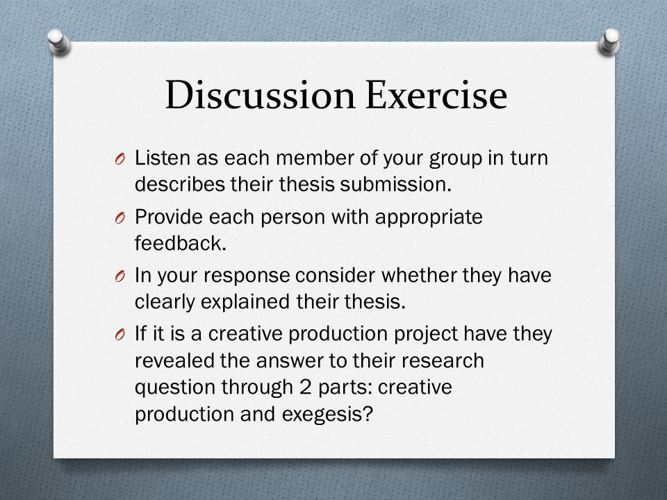 Discussion Exercise O Listen as each member of your group in turn describes their thesis submission.
