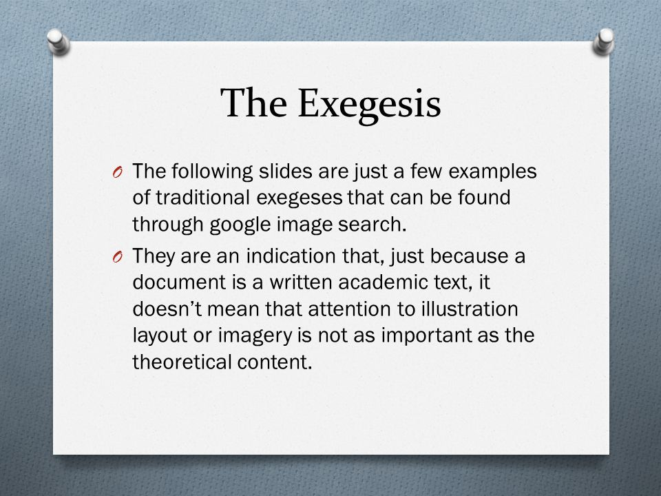 The Exegesis O The following slides are just a few examples of traditional exegeses that can be found through google image search.