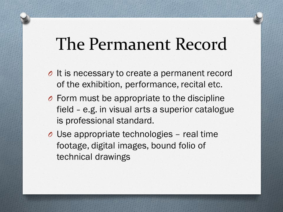 The Permanent Record O It is necessary to create a permanent record of the exhibition, performance, recital etc.
