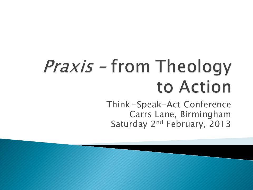 Think-Speak-Act Conference Carrs Lane, Birmingham Saturday 2 nd February, 2013
