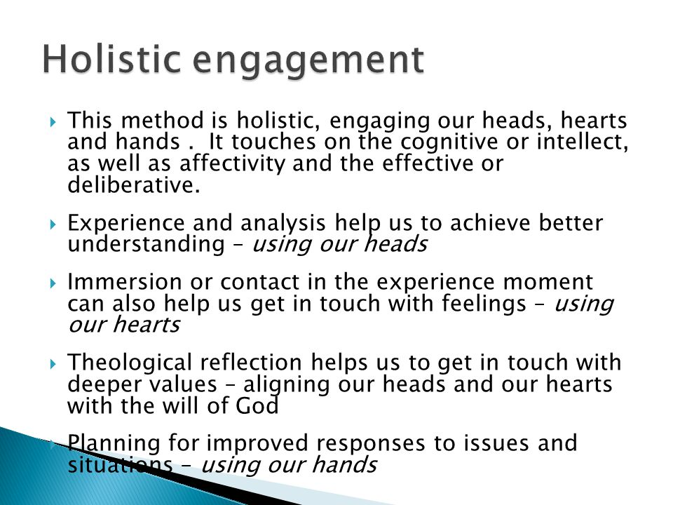 This method is holistic, engaging our heads, hearts and hands.