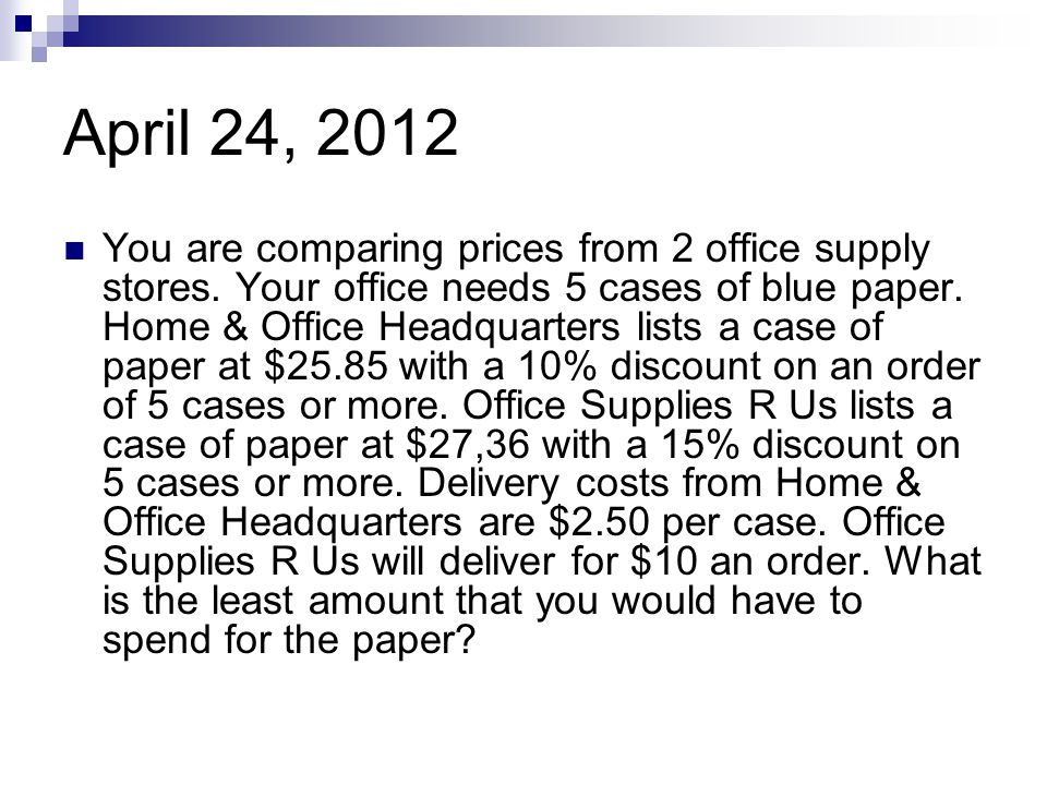 April 24, 2012 You are comparing prices from 2 office supply stores. Your office needs 5 cases of blue paper. Home & Office Headquarters lists a case